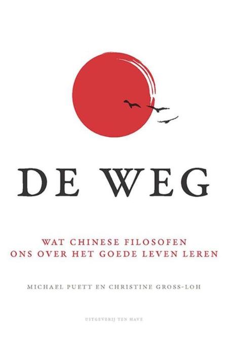 DE WEG - Wat Chinese filosofen ons over het goede leven leren - TEN HAVE