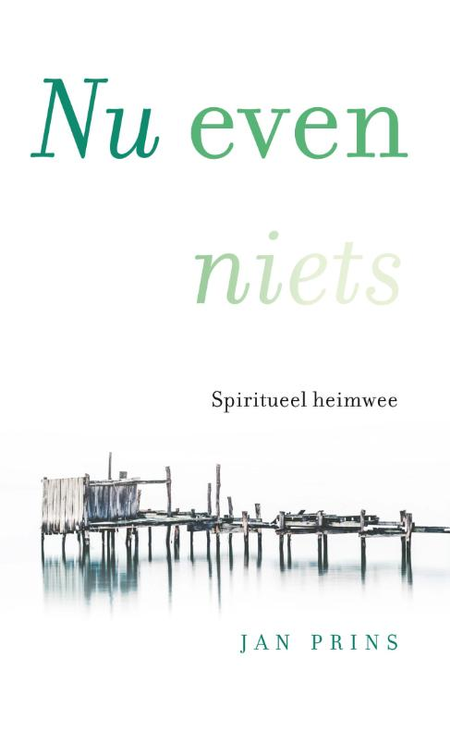 NU EVEN NIETS - JAN PRINS - Spiritueel heimwee