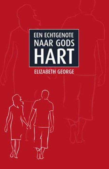 EEN ECHTGENOTE NAAR GODS HART - ELIZABETH GEORGE
