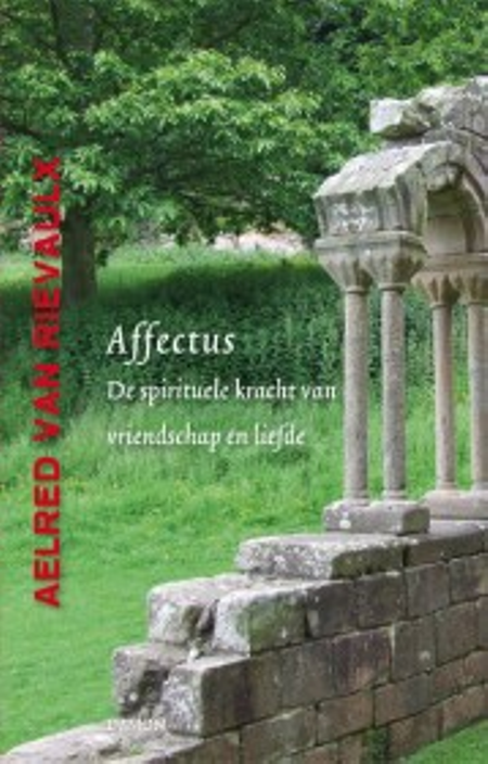 AFFECTUS -  De spirituele kracht van vriendschap en liefde - AELRED VAN RIEVAULX