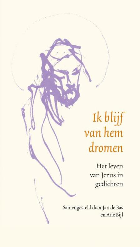 IK BLIJF VAN HEM DROMEN - het leven van Jezus in gedichten - JAN de BAS