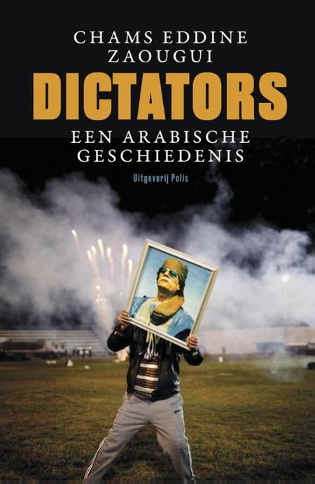 DICTATORS - Een Arabische geschiedenis - Zaougui