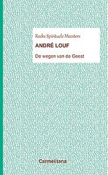 DE WEGEN VAN DE GEEST - André LOUF - spirituele meesters
