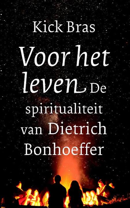 VOOR HET LEVEN  - spiritualiteit van D. Bonhoeffer - K. Bras