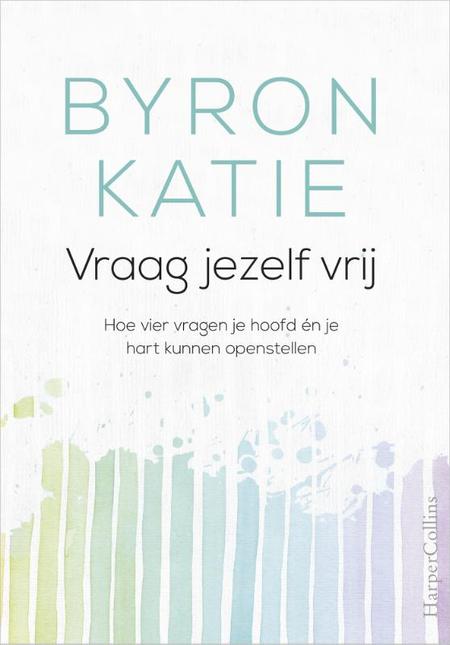 VRAAG JEZELF VRIJ - Byron Katie - Hoe vier vragen je hoofd en je hart kunnen