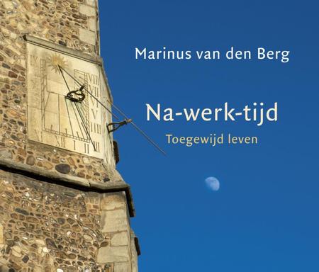 NA-WERK-TIJD - toegewijd leven - Marinus van den Berg