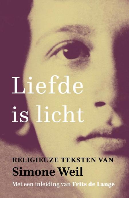 LIEFDE IS LICHT - Simone Weil religieuze teksten