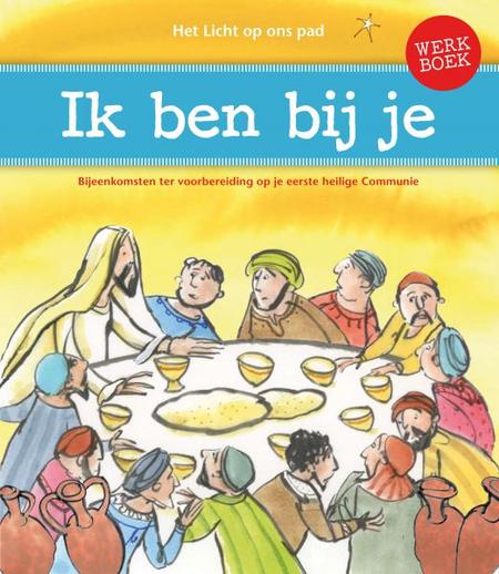 IK BEN BIJ JE - voorbereiding eerste communie - werkboek
