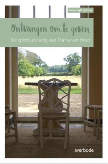ONTVANGEN OM TE GEVEN - Lieve Uyttenhove - de spirituele weg van Maria van Hout