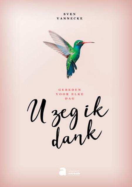 U ZEG IK DANK - gebeden voor elke dag - Sven Vannecke