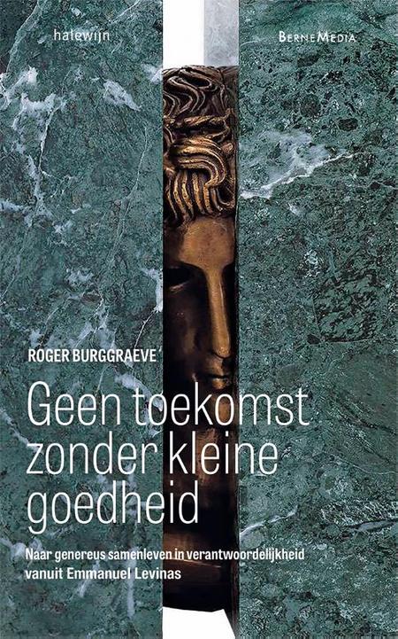 GEEN TOEKOMST ZONDER KLEINE GOEDHEID - Roger Burggraeve