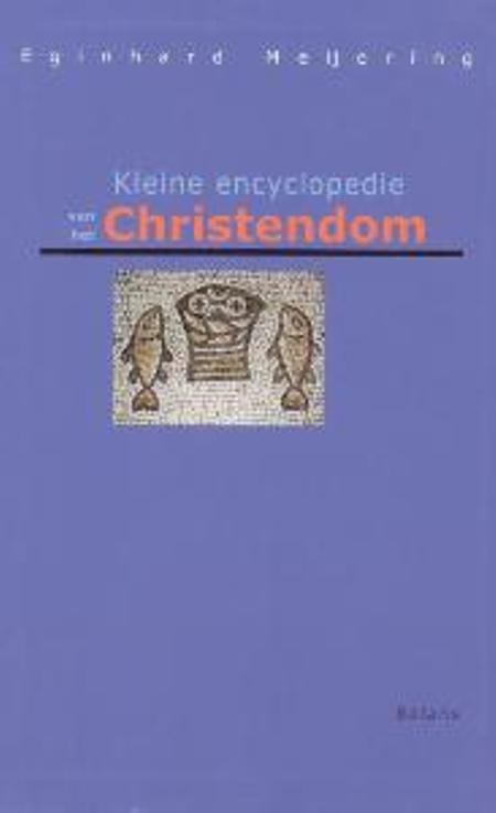 KLEINE ENCYCLOPEDIE VAN HET CHRISTENDOM - EGINHARD MEIJERING