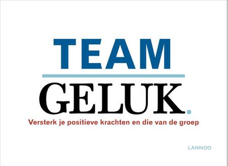 TEAM GELUK  - versterk je positieve krachten en die van de groep