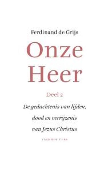 ONZE HEER DEEL 2 - DE GEDACHTENIS VAN LIJDEN.... - FERDINAND DE GRIJS