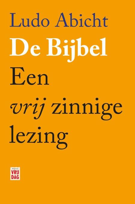 DE BIJBEL - Een vrijzinnige lezing - LUDO ABICHT