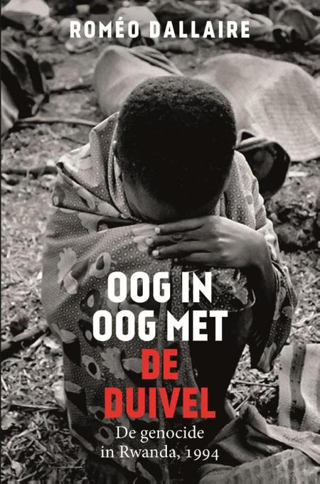 OOG IN OOG MET DE DUIVEL - De genocide in Rwanda - R. Dallaire