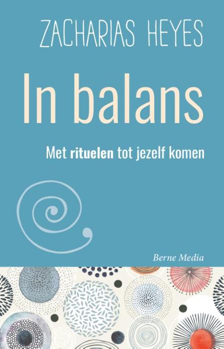 IN BALANS - Zacharias Heyes - met rituelen tot jezelf komen