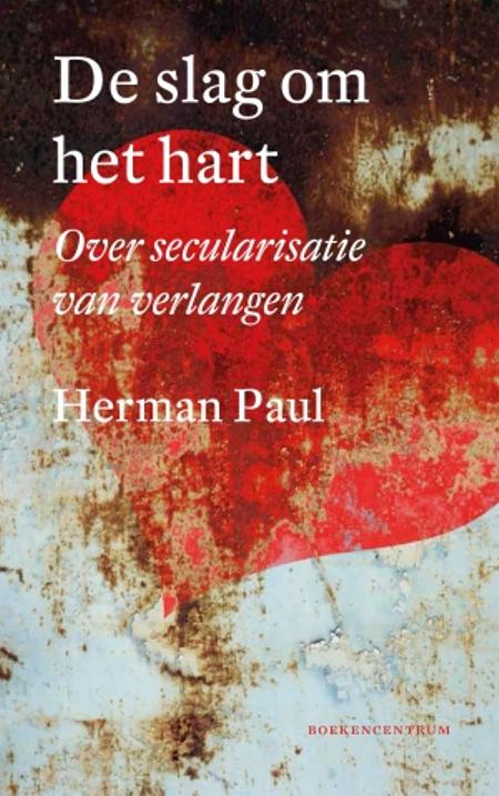 DE SLAG OM HET HART - over secularisatie en verlangen - H. Paul