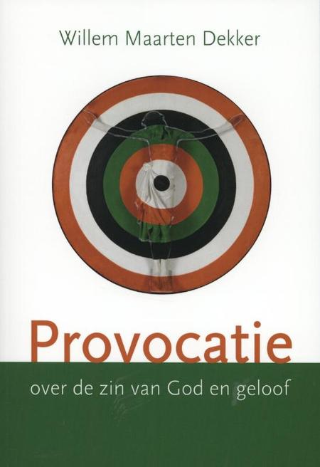 PROVOCATIE OVER DE ZIN VAN GOD EN GELOOF - WILLEM MAARTEN DEKKER